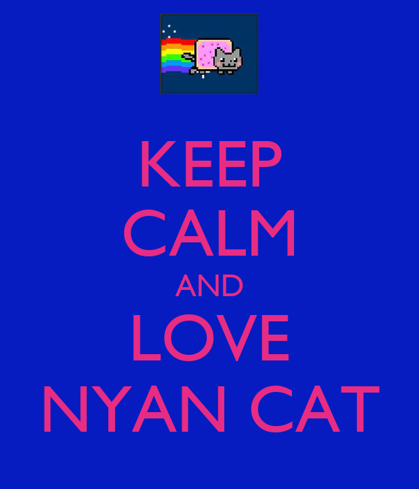 KEEP CALM AND LOVE NYAN CAT