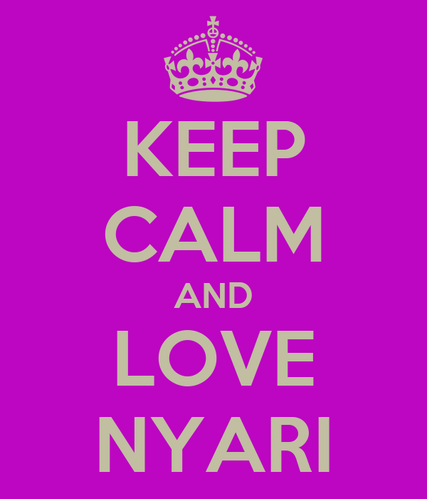 KEEP CALM AND LOVE NYARI