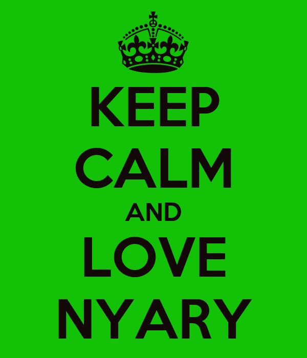 KEEP CALM AND LOVE NYARY