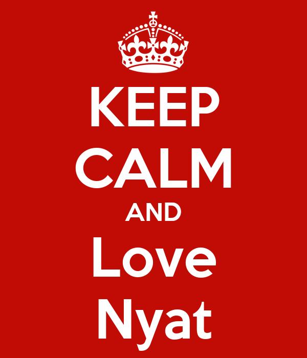 KEEP CALM AND Love Nyat