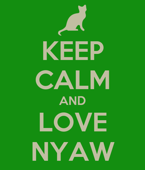 KEEP CALM AND LOVE NYAW