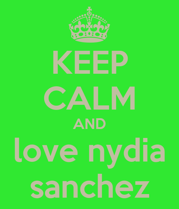KEEP CALM AND love nydia sanchez