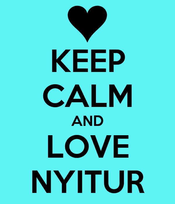 KEEP CALM AND LOVE NYITUR