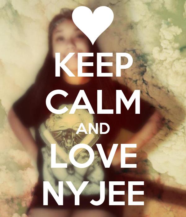 KEEP CALM AND LOVE NYJEE