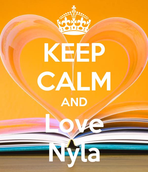 KEEP CALM AND Love Nyla