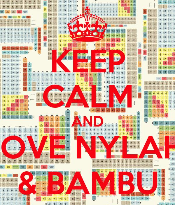KEEP CALM AND LOVE NYLAH  & BAMBU