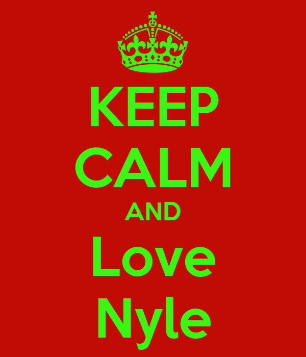 KEEP CALM AND Love Nyle