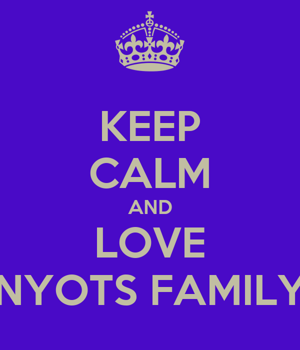 KEEP CALM AND LOVE NYOTS FAMILY