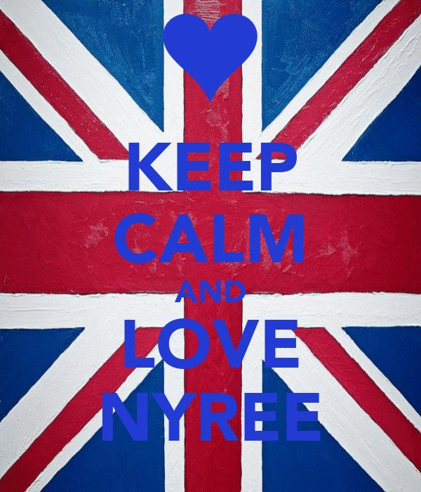 KEEP CALM AND LOVE NYREE