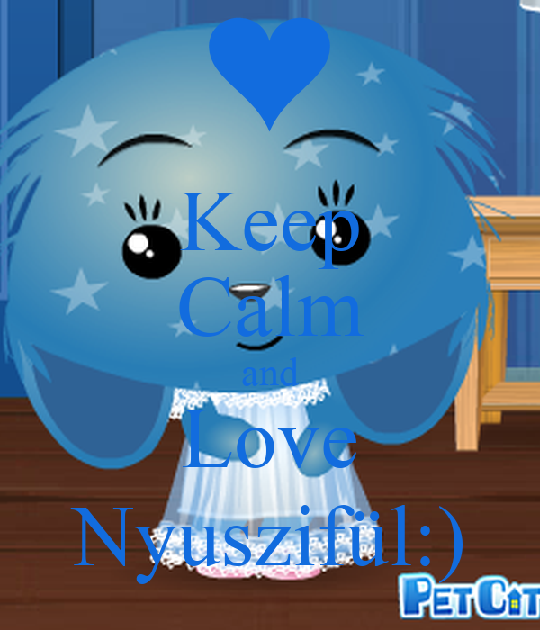 Keep Calm and Love Nyuszifül:)