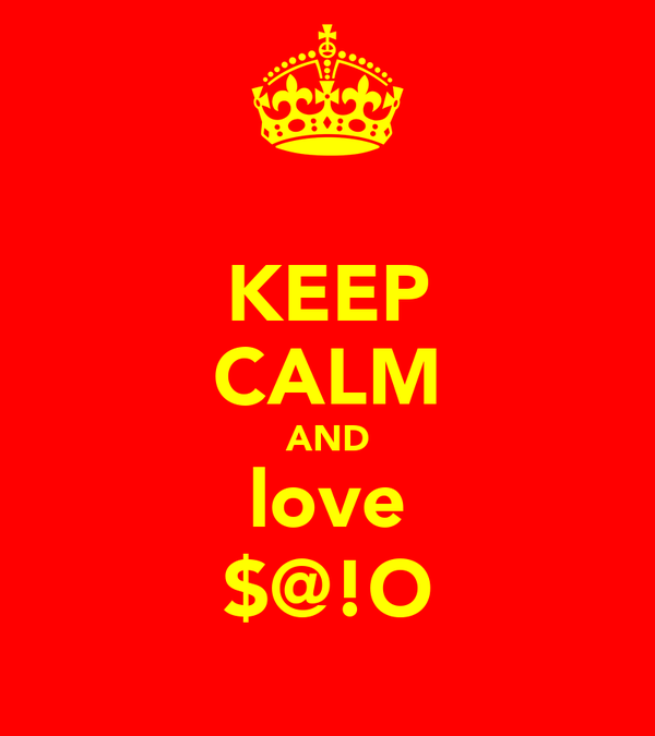 KEEP CALM AND love $@!O