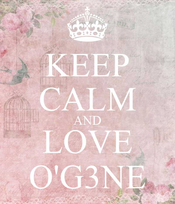 KEEP CALM AND LOVE O'G3NE