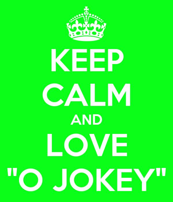 KEEP CALM AND LOVE ''O JOKEY''