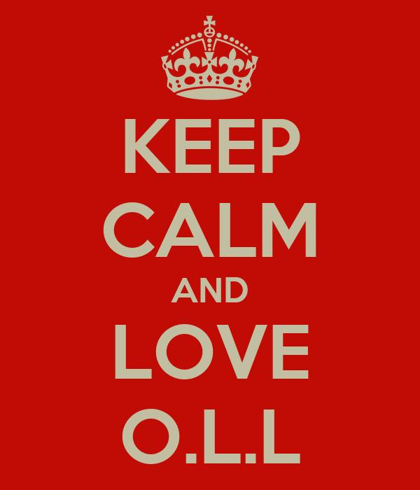 KEEP CALM AND LOVE O.L.L