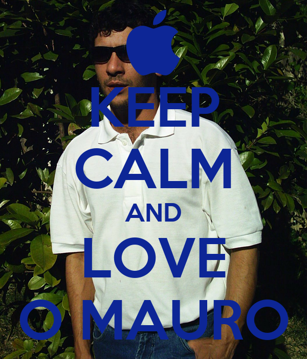 KEEP CALM AND LOVE O MAURO