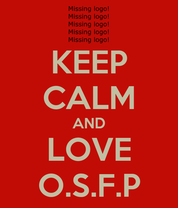 KEEP CALM AND LOVE O.S.F.P