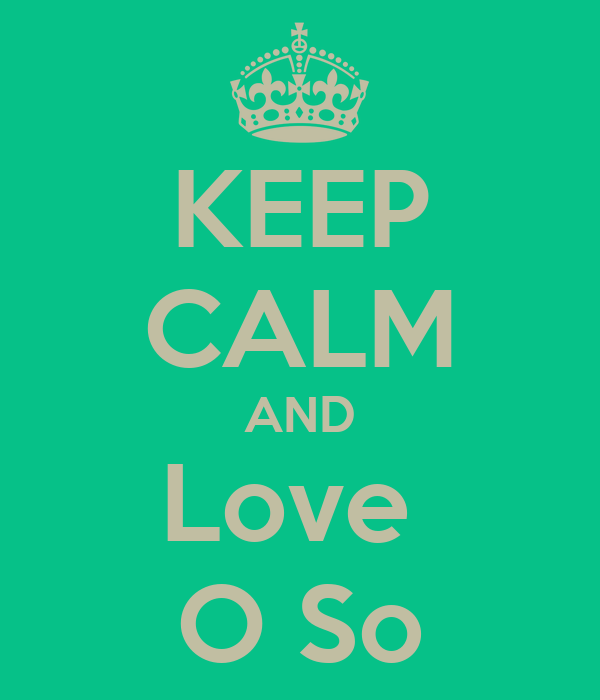 KEEP CALM AND Love  O So