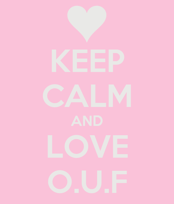 KEEP CALM AND LOVE O.U.F