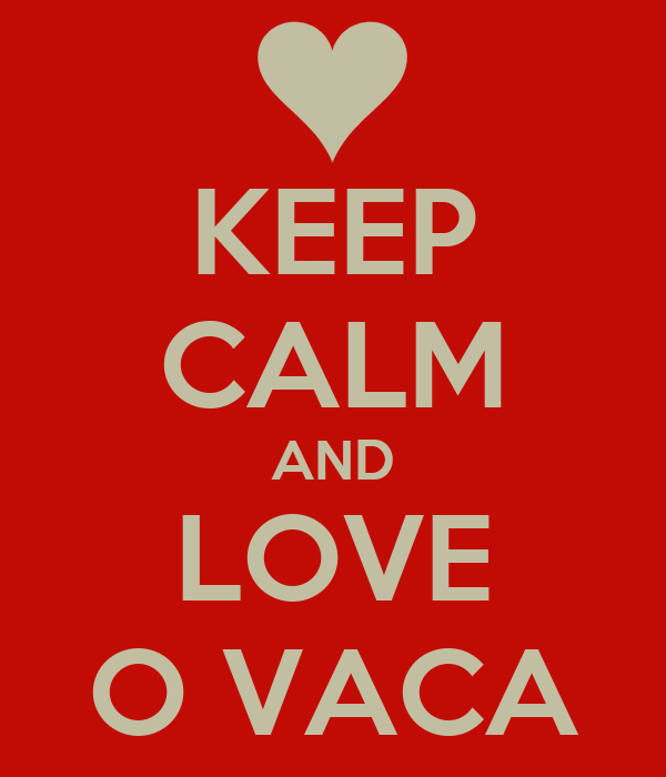 KEEP CALM AND LOVE O VACA