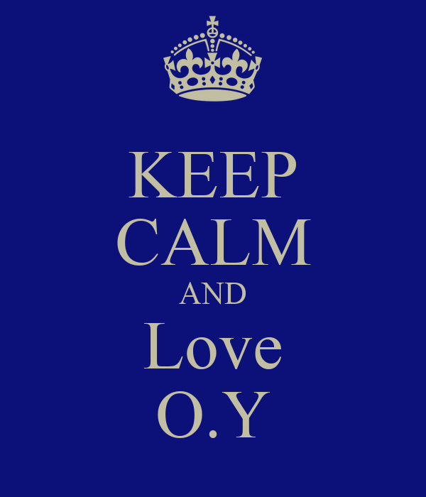 KEEP CALM AND Love O.Y