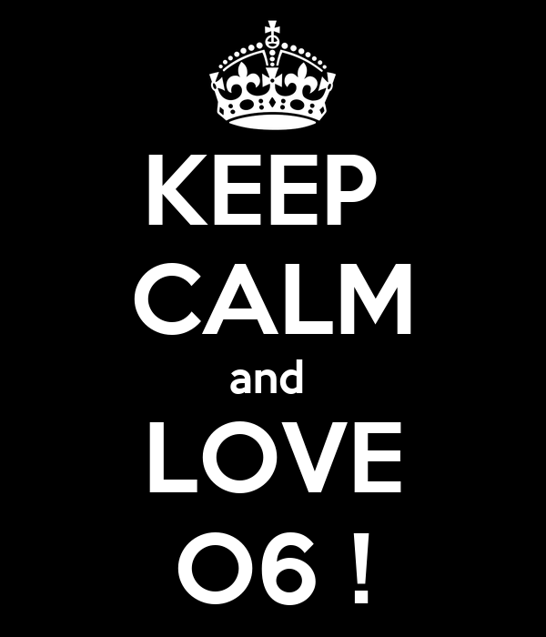 KEEP  CALM and  LOVE O6 !