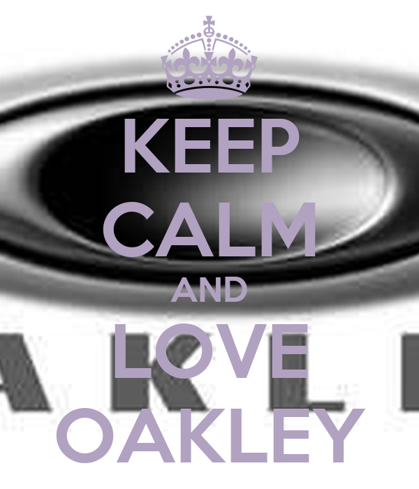 KEEP CALM AND LOVE OAKLEY