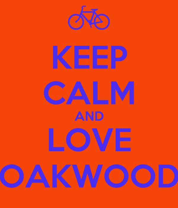 KEEP CALM AND LOVE OAKWOOD