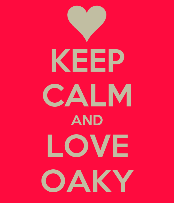 KEEP CALM AND LOVE OAKY