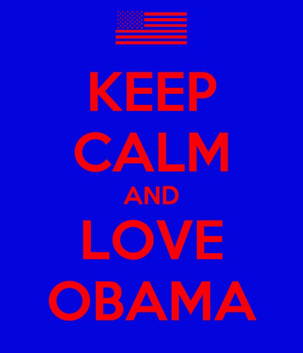 KEEP CALM AND LOVE OBAMA