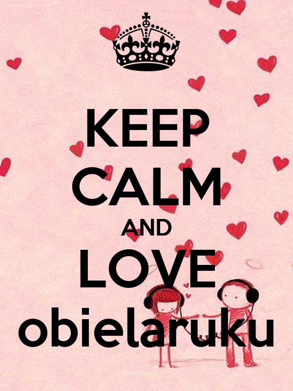 KEEP CALM AND LOVE obielaruku