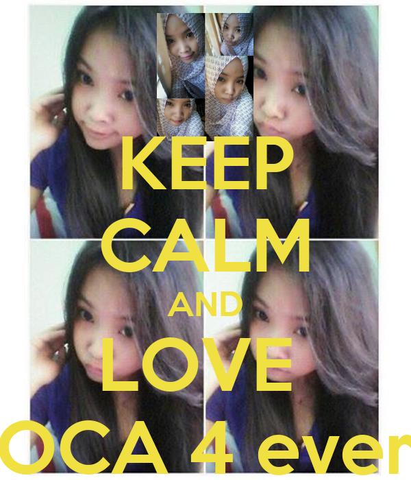 KEEP CALM AND LOVE  OCA 4 ever