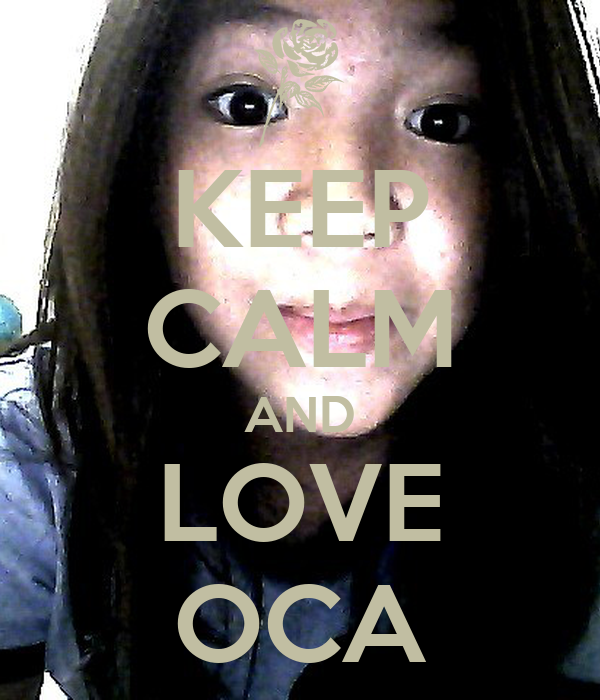KEEP CALM AND LOVE OCA