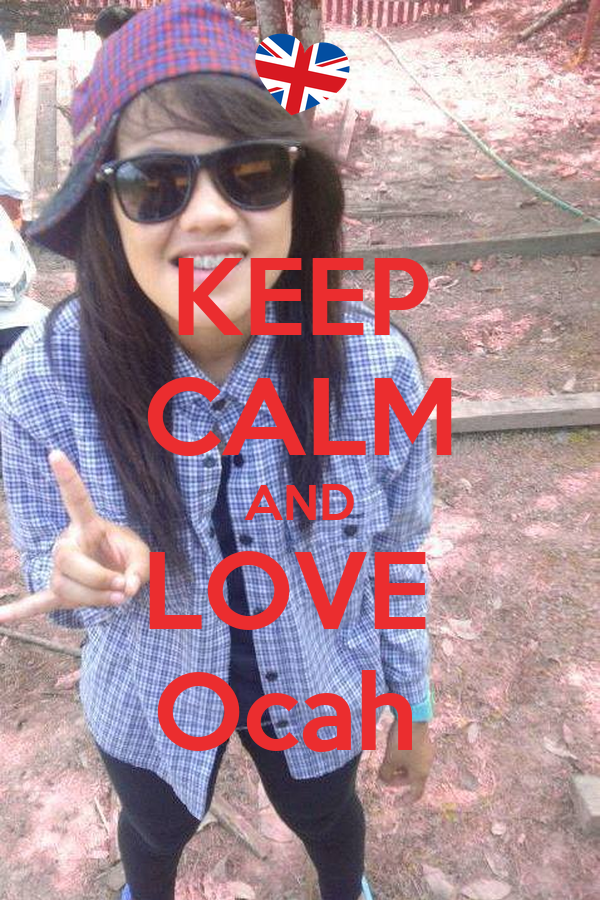 KEEP CALM AND LOVE  Ocah