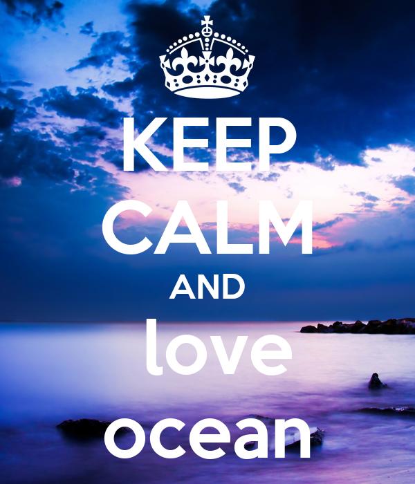 KEEP CALM AND  love ocean