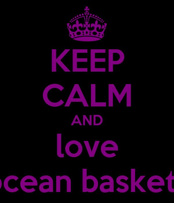 KEEP CALM AND love ocean baskets