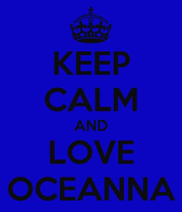 KEEP CALM AND LOVE OCEANNA