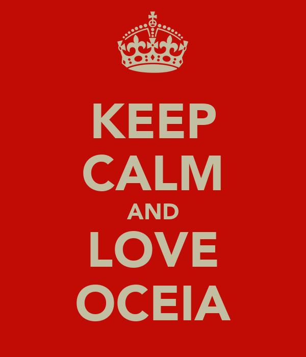 KEEP CALM AND LOVE OCEIA