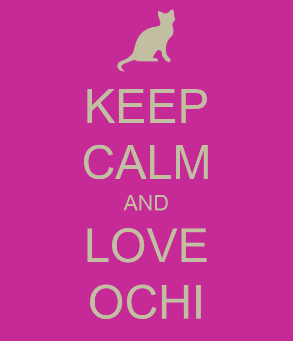 KEEP CALM AND LOVE OCHI
