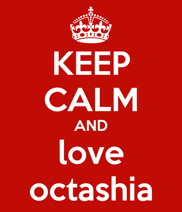 KEEP CALM AND love octashia