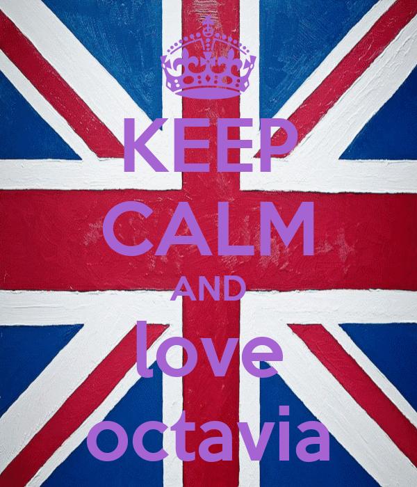 KEEP CALM AND love octavia