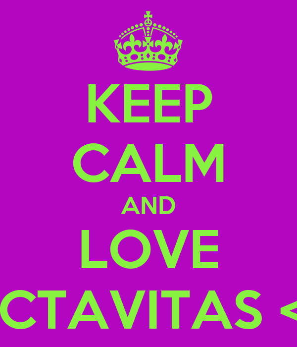 KEEP CALM AND LOVE OCTAVITAS <3