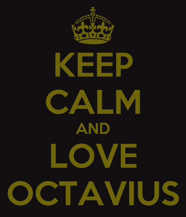 KEEP CALM AND LOVE OCTAVIUS