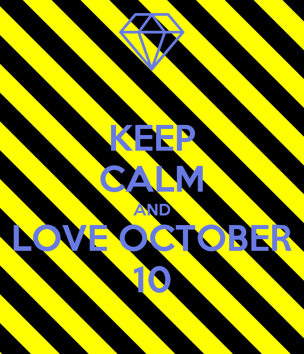KEEP CALM AND LOVE OCTOBER 10