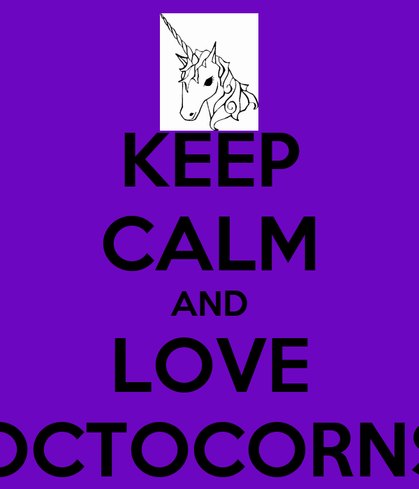 KEEP CALM AND LOVE OCTOCORNS