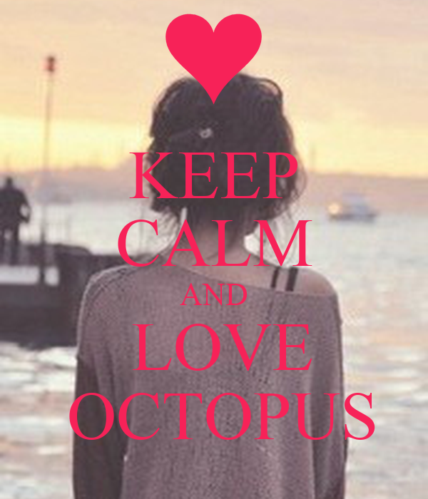 KEEP CALM AND  LOVE  OCTOPUS
