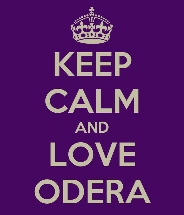 KEEP CALM AND LOVE ODERA