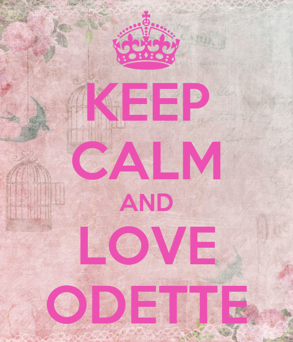 KEEP CALM AND LOVE ODETTE