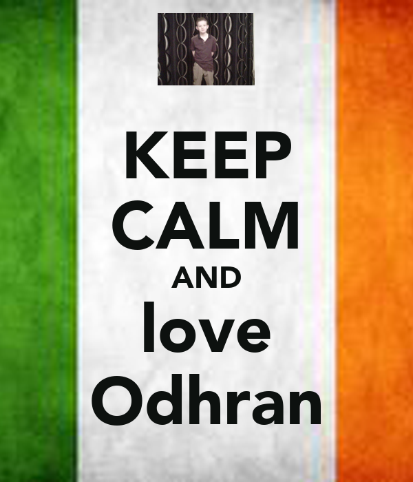 KEEP CALM AND love Odhran