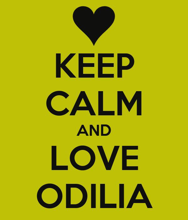 KEEP CALM AND LOVE ODILIA