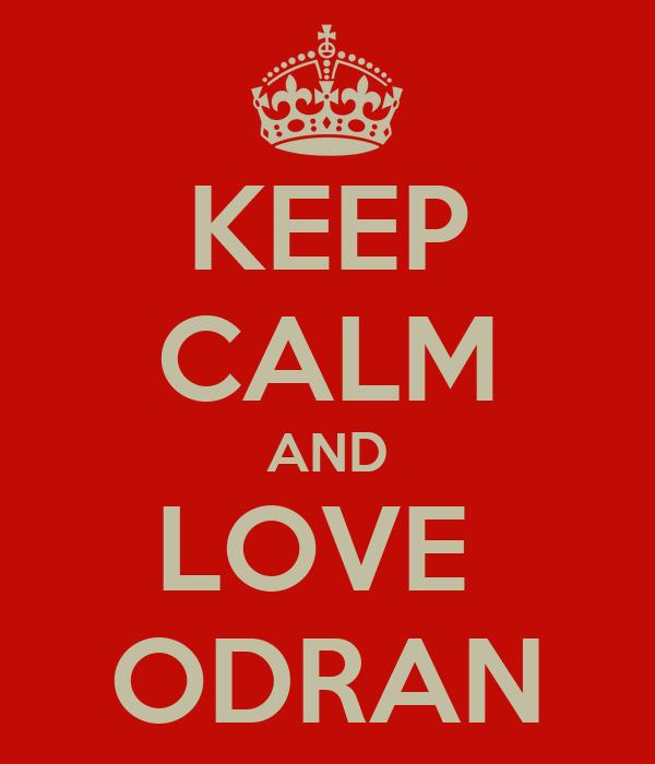 KEEP CALM AND LOVE  ODRAN